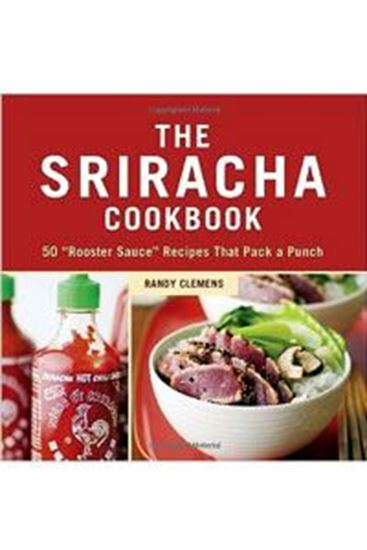 Picture of The Sriracha Cookbook: 50 Rooster Sauce Recipes - R. Clemens