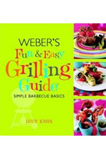 Picture of Weber's Fun and Easy Grilling Guide - Lucy Knox