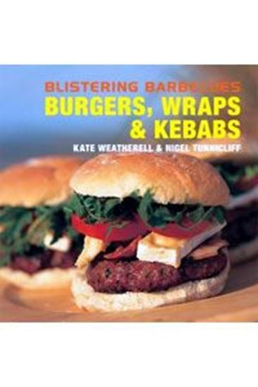 Picture of Blistering Barbecues: Burgers, Wraps and Kebabs - Weatherell